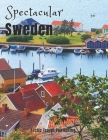 Spectacular Sweden: Coffee Table Photography Book - A Large Tour Picture Book of the Scandinavian Country - Sweden Travel Guide & Coffee T Cover Image