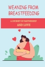 Weaning From Breastfeeding: A Journey Of Partnership And Love: Weaning Off Breastfeeding To Formula Cover Image