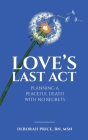 Love's Last Act: Planning a Peaceful Death With No Regrets Cover Image