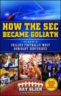 How the SEC Became Goliath: The Making of College Football's Most Dominant Conference Cover Image