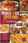 Power XL Air Fryer Grill Cookbook: Best Healthy, Affordable, Easy Recipes to Fry, Bake, Grill & Roast. Includes 30 Days Meal Plan Cover Image