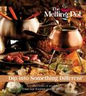 The Melting Pot: Dip Into Something Different: A Collection of Recipes from Our Fondue Pot to Yours Cover Image