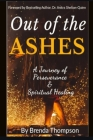 Out of the Ashes: A Journey of Perseverance & Spiritual Healing Cover Image