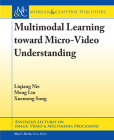 Multimodal Learning Toward Micro-Video Understanding (Synthesis Lectures on Image) Cover Image