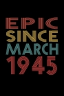 Epic Since March 1945: Birthday Gift for 75 Year Old Men and Women Cover Image