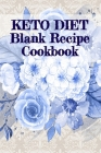 Keto Diet Blank Recipe Cookbook: Cute Daily Food Diet Meal Planner / Journal & Fitness Cook Book To Write In Your Favorite Ketogenic Breakfast, Luch & Cover Image