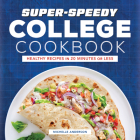 Super-Speedy College Cookbook: Healthy Recipes in 20 Minutes or Less Cover Image