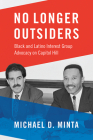 No Longer Outsiders: Black and Latino Interest Group Advocacy on Capitol Hill Cover Image