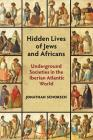 Hidden Lives of Jews and Africans: Underground Societies in the Iberian Atlantic World Cover Image