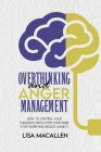 Overthinking and Anger Management: How to Control Your Thoughts, Declutter Your Mind, Stop Worrying, Reduce Anxiety Cover Image