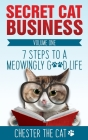 Secret Cat Business: 7 Steps to a Meowingly Good Life Cover Image