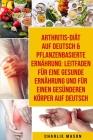 Arthritis-diät Auf Deutsch & Pflanzenbasierte Ernährung: Leitfaden Für Eine Gesunde Ernährung Und Für Einen Gesünderen Körper Auf Deutsch Cover Image