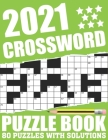2021 Crossword Puzzle Book: Easy To Read Large Print Word Game 2021 Crossword Book For Adults Seniors Men And Women Who Are Fans Of Brain Game Wit Cover Image