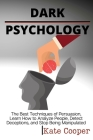 Dark Psychology: The Best Techniques of Persuasion, Learn How to Analyze People, Detect Deceptions, and Stop Being Manipulated Cover Image