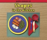 Shapes in the Kitchen (Math Around Us) Cover Image