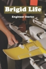 Brigid Life: Engineer Stories: Interesting Technology Stories Cover Image