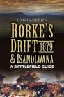Rorke's Drift & Isandlwana 1879: A Battlefield Guide Cover Image