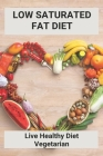 Low Saturated Fat Diet: Live Healthy Diet Vegetarian: Sirtfood Diet 7 Day Plan Cover Image