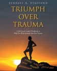 Triumph Over Trauma: A Self-Paced, Guided Workbook to Help You Work through Your Past Trauma Cover Image