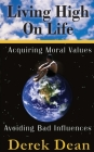 Living High On Life: Acquiring Moral Values, Avoiding Bad Influences Cover Image
