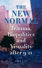 The New Normal: Trauma, Biopolitics and Visuality After 9/11 Cover Image