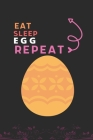 Eat Sleep Egg Repeat: Best Gift for Egg Lovers, 6 x 9 in, 110 pages book for Girl, boys, kids, school, students Cover Image