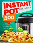 Instant Pot Cookbook: 500 Quick and Easy Recipes for Healthy Meals Cover Image