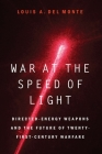 War at the Speed of Light: Directed-Energy Weapons and the Future of Twenty-First-Century Warfare Cover Image