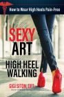The Sexy Art of High Heel Walking: How to Wear High Heels Pain-Free Cover Image