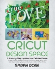 Cricut Design Space: A Step-by-Step Updated and Detailed Guide to Learn How to Use every Tool and Function of Design Space, with Illustrati Cover Image