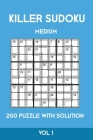 Killer Sudoku Medium 200 Puzzle WIth Solution Vol 1: Advanced Puzzle Sumdoku Book,9x9, 2 puzzles per page Cover Image