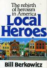 Local Heroes: The Rebirth of Heroism in America Cover Image