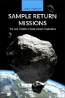 Sample Return Missions: The Last Frontier of Solar System Exploration Cover Image