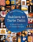 Baklava to Tarte Tatin: A World Tour in 110 Dessert Recipes Cover Image