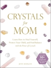 Crystals for Mom: Learn How to Heal Yourself, Protect Your Child, and Find Balance with the Power of Crystals Cover Image