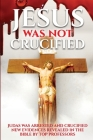 Jesus Was Not Crucified: Shocking Reserch Revesls God saved Jesus and punished the betrayer Judas, all evidences given from the bible .Must rea Cover Image