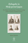 Kokugaku in Meiji-Period Japan: The Modern Transformation of 'national Learning' and the Formation of Scholarly Societies Cover Image