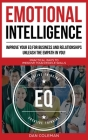 Emotional Intelligence: Improve Your EQ for Business and Relationships. Unleash the Empath in You !: Practical Ways to Improve Your People Ski Cover Image