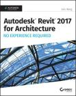 Autodesk Revit 2017 for Architecture: No Experience Required Cover Image