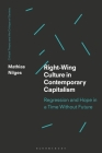 Right-Wing Culture in Contemporary Capitalism: Regression and Hope in a Time Without Future Cover Image