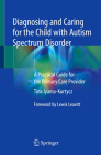 Diagnosing and Caring for the Child with Autism Spectrum Disorder: A Practical Guide for the Primary Care Provider Cover Image