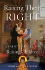 Raising Them Right: A Saint's Advice on Raising Children Cover Image