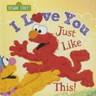 I Love You Just Like This! (Sesame Street Scribbles Elmo) Cover Image