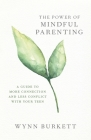 The Power of Mindful Parenting: A Guide to More Connection and Less Conflict with Your Teen Cover Image