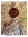 The White Shaman Mural: An Enduring Creation Narrative in the Rock Art of the Lower Pecos Cover Image