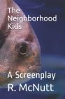 The Neighborhood Kids: A Screenplay Cover Image
