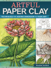 Artful Paper Clay: Techniques for Adding Dimension to Your Art Cover Image