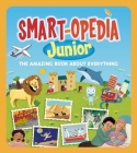 Smart-Opedia Junior: The Amazing Book about Everything Cover Image