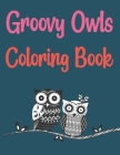 Groovy Owls Coloring Book: Wonderful Owls Coloring Book For Adults Cover Image