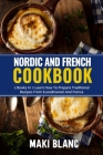 Nordic And French Cookbook: 2 Books In 1: Learn How To Prepare 140 Recipes From Scandinavia And France Cover Image